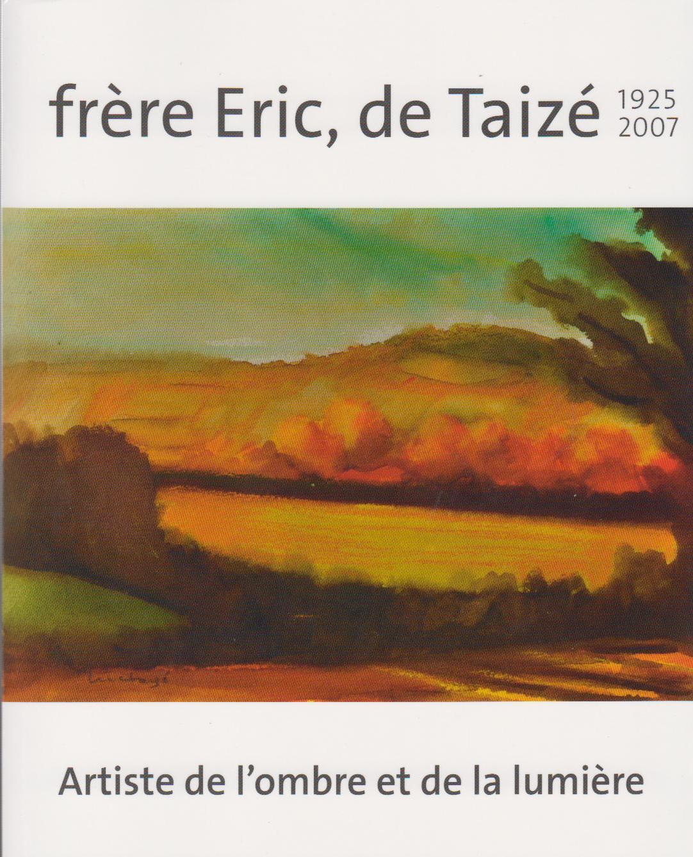 Frère Eric, de Taizé 1925-2007 – artiste de l'ombre et de la lumière