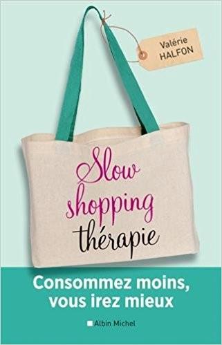 Slow shopping thérapie - Consommez moins, vous irez mieux