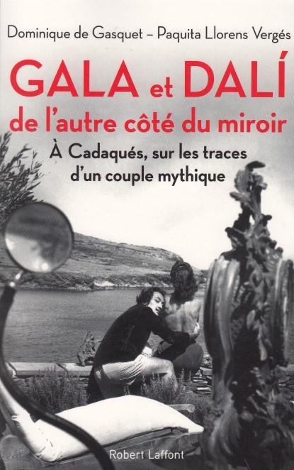Gala Et Dali, De L'autre Côté Du Miroir ; à Cadaqués, Sur Les Traces D'un Couple Mythique