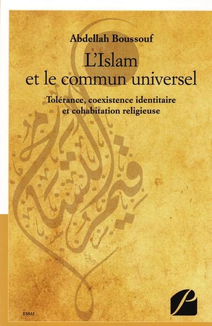 L'Islam et le commun universel Tolérance, coexistence identitaire et cohabitation religieuse