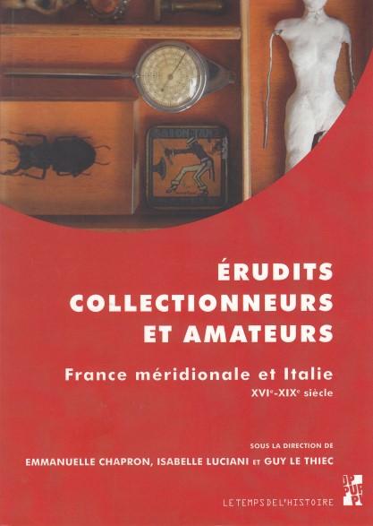 Erudits, collectionneurs et amateurs - France méridionale et Italie (XVIe-XIXe siècle)