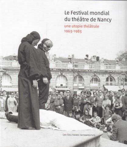Le Festival mondial du théâtre de Nancy - Une utopie théâtrale (1963-1983)