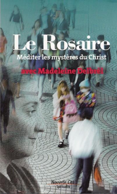 Le rosaire - Méditer les mystères du Christ avec Madeleine Delbrêl