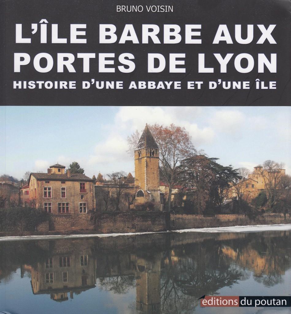 L'Ile Barbe aux portes de Lyon - Histoire d'une abbaye et d'une île