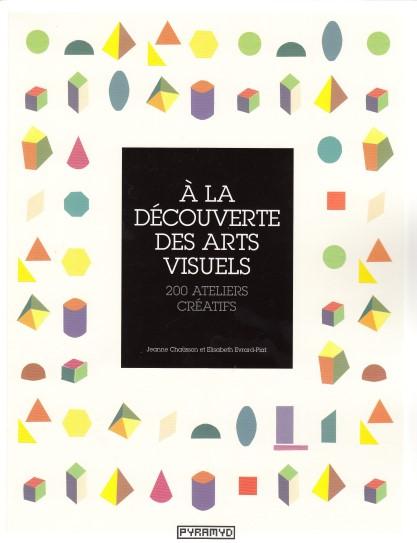 A la découverte des arts visuels  200 ateliers créatifs