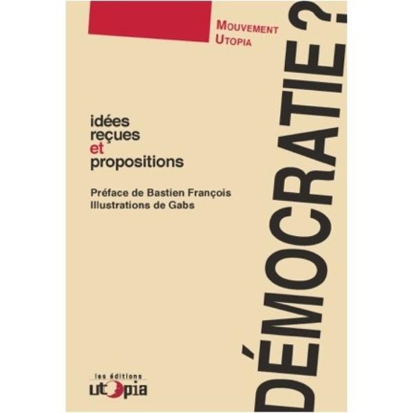 Démocratie  - Idées reçues et propositions