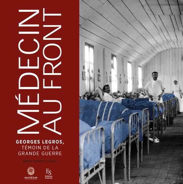 Médecin au front - Georges Legros, témoin de la Grande Guerre
