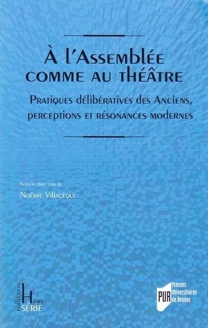 A l'Assemblée comme au théâtre - Pratiques délibératives des Anciens, perceptions et résonances modernes