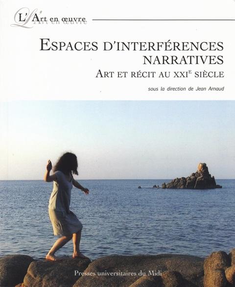 Espaces d'interférences narratives - Art et récit au XXIe siècle