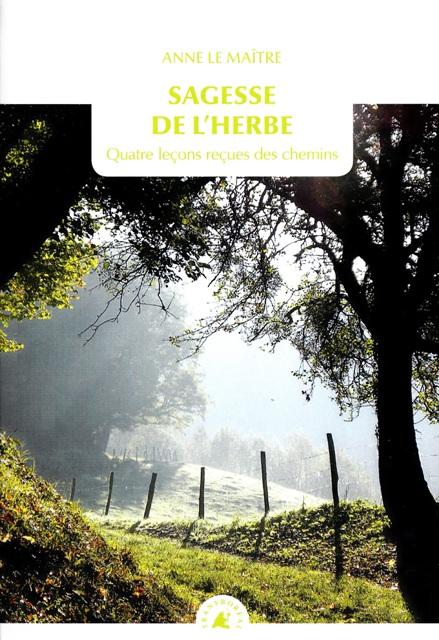 Sagesse de l'herbe - Quatre leçons reçues des chemins