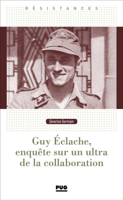 Guy Eclache, enquête sur un ultra de la Collaboration - 1940-1945