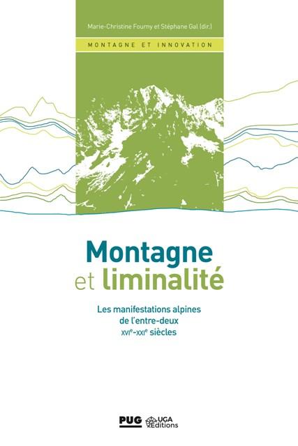Montagne et liminalité - Les manifestations alpines de l'entre-deux - XVIe au XXIe siècle