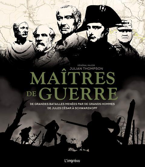 Maîtres de guerre - De grandes batailles menées par de grands hommes de Jules César à Schwarzkopf