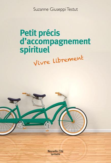 Petit précis d'accompagnement spirituel - Vivre librement