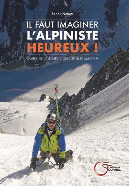 Il faut imaginer l'alpiniste heureux ! - Cahier de courses d'un alpiniste heureux