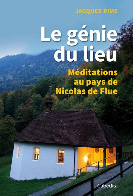 Le génie du lieu - Méditations au pays de Nicolas de Flue
