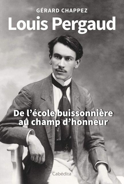 Louis Pergaud, de l'école buissonière au champ d'honneur