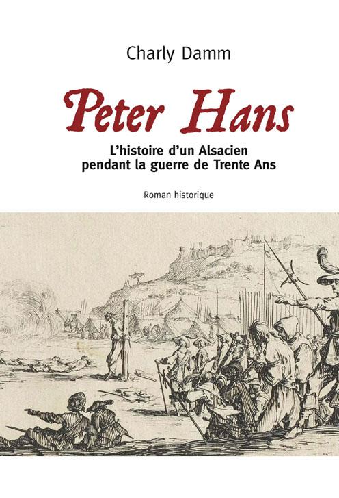 Peter Hans - L'histoire d'un Alsacien pendant la guerre de trente ans
