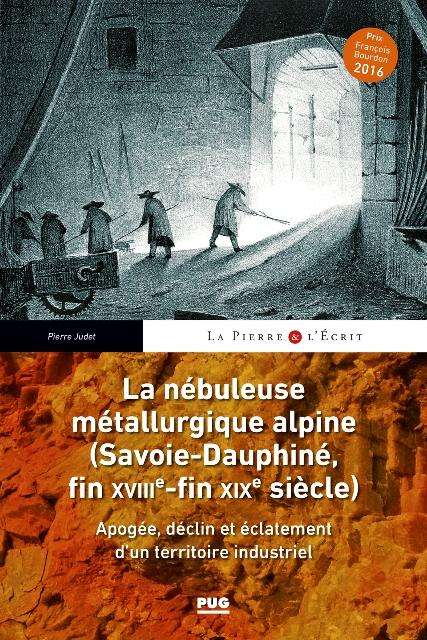 La nébuleuse métallurgique alpine (Savoie-Dauphiné, fin XVIIIe-fin XIXe siècle) - Apogée, déclin et éclatement d'un territoire industriel