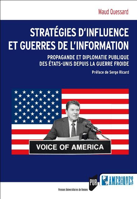 Stratégies d'influence et guerres de l'information - Propagande et diplomatie publique des Etats-Unis depuis la guerre froide