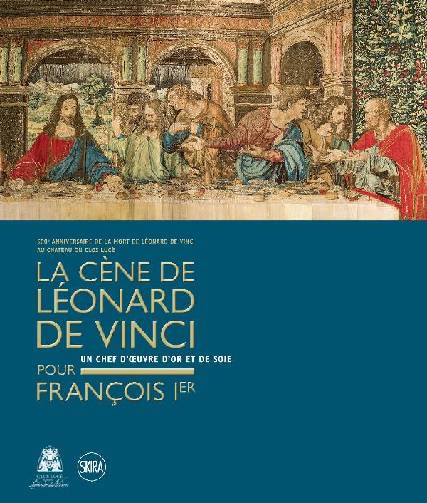La Cène de Léonard de Vinci pour François Ier - Un chef d'oeuvre d'or et de soie