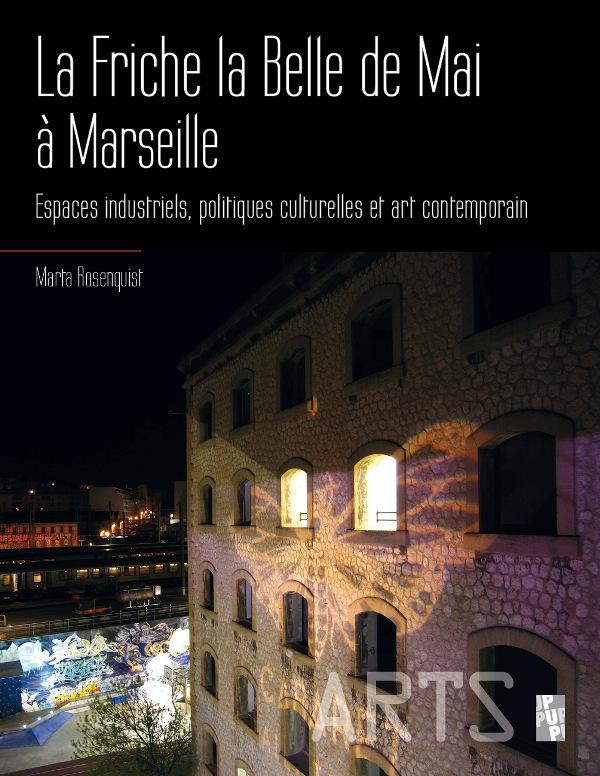 La Friche la Belle de Mai à Marseille - Espaces industriels, politiques culturelles et art contemporain