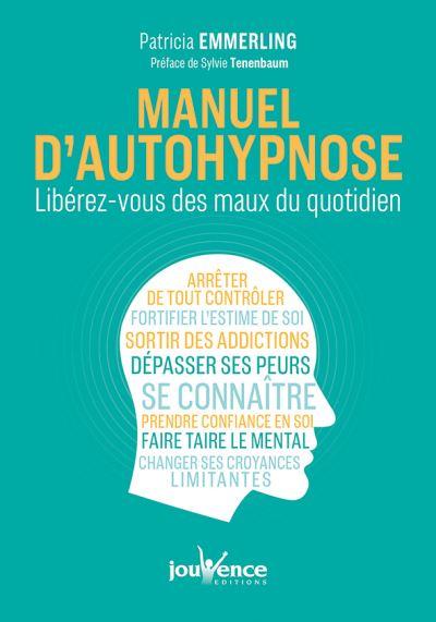 Manuel d'autohypnose - Libérez-vous des maux du quotidien