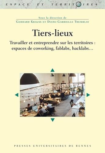 Tiers-lieux - Travailler et entreprendre sur les territoires  espaces de coworking, fablabs, hacklabs...