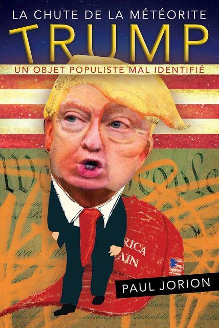 La chute de la météorite Trump - Tome 1, Un objet populiste mal identifié (septembre 2015-avril 2018)