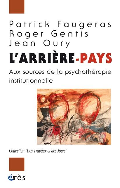 L'arrière-pays - Aux sources de la psychothérapie institutionnelle