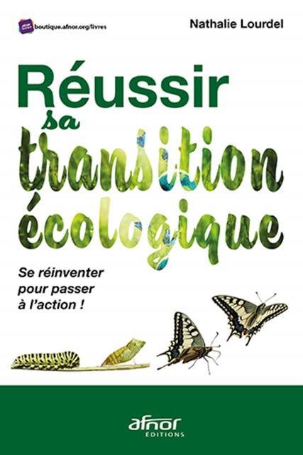 Réussir sa transition écologique - Se réinventer pour passer à l'action